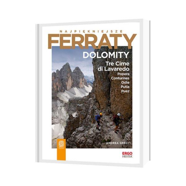 Przewodnik: Najpiękniejsze Ferraty. Dolomity.Tre Cime di Lavaredo, Popera, Conturines, Odle, Putia, Puez